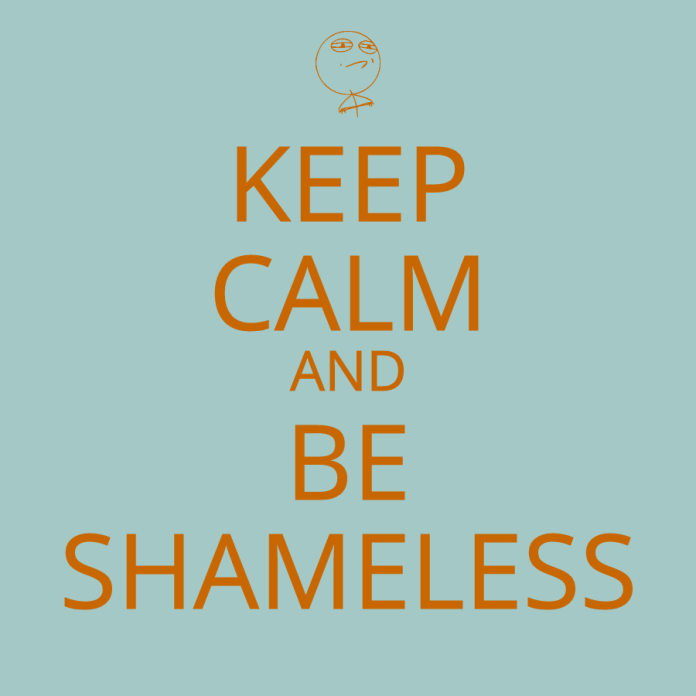 be shameless